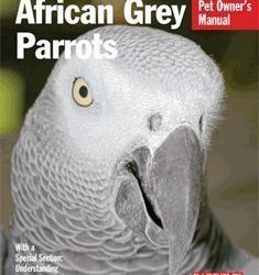 barrons african grey parrots pet owner manual by margaret t wright 235x250 - Barron's African Grey Parrots Pet Owner Manual By Margaret T. Wright